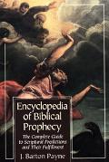 Encyclopedia of Biblical Prophecy: The Complete Guide to Scriptural Predictions and Their Fu...