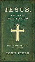 Jesus: The Only Way to God--Must You Hear the Gospel to be Saved?