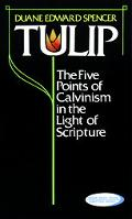 Tulip The Five Points of Calvinism in the Light of Scripture