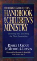 Christian Educator's Handbook on Children's Ministry Reaching and Teaching the Next Generation