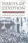 Habits of Devotion Catholic Religious Practice in Twentieth-Century America