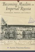 Becoming Muslim in Imperial Russia : Conversion, Apostasy, and Literacy