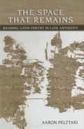 Space That Remains : Reading Latin Poetry in Late Antiquity