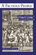 Factious People : Politics and Society in Colonial New York