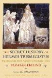 The Secret History of Hermes Trismegistus: Hermeticism from Ancient to Modern Times (Cornell...