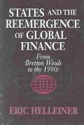 States and the Reemergence of Global Finance From Bretton Woods to the 1990s