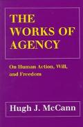 Works of Agency On Human Action, Will, and Freedom