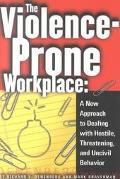 Violence-Prone Workplace A New Approach to Dealing With Hostile, Threatening, and Uncivil Be...