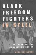 Black Freedom Fighters in Steel The Struggle for Democratic Unionism