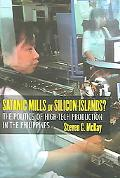 Satanic Mills or Silicon Islands? The Politics of High-tech Production in the Philippines