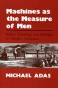 Machines as the Measure of Men: Science, Technology, and Ideologies of Western Dominance (Co...