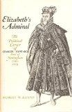 Elizabeth's Admiral: The Political Career of Charles Howard, Earl of Nottingham, 1536-1624 -...