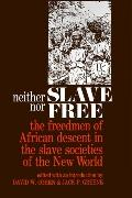 Neither Slave Nor Free; The Freedman of African Descent in the Slave Societies of the New World