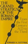 Grand Strategy of the Roman Empire From the First Century A.D. to the Third