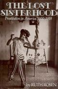 Lost Sisterhood Prostitution in America, 1900-1918