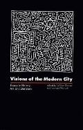 Visions of the Modern City Essays in History, Art, and Literature