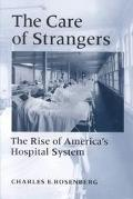 Care of Strangers The Rise of America's Hospital System