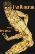I Am Dangerous: Stories by Greg Johnson