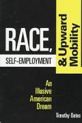 Race, Self-Employment, and Upward Mobility An Illusive American Dream