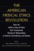 American Medical Ethics Revolution How the Ama's Code of Ethics Has Transformed Physicians' ...