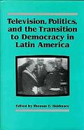 Television, Politics, and the Transition to Democracy in Latin America