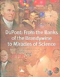 Dupont From the Banks of the Brandywine to Miracles of Science
