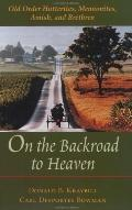 On the Backroad to Heaven Old Order Hutterites, Mennonites, Amish, and Brethren