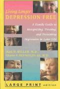 Living Longer Depression Free A Family Guide to Recognizing, Treating, and Preventing Depres...