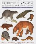 Prehistoric Mammals of Australia and New Guinea One Hundred Million Years of Evolution