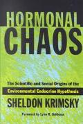 Hormonal Chaos The Scientific and Social Origins of the Environmental Endocrine Hypothesis