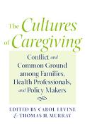 Cultures of Caregiving Conflict and Common Ground Among Families, Health Professionals, and ...