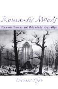 Romantic Moods Paranoia, Trauma, And Melancholy, 1790-1840