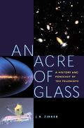 Acre Of Glass A History And Forecast Of The Telescope