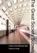 Great Society Subway A History of the Washington Metro