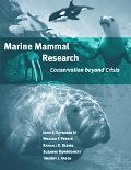 Marine Mammal Research Conservation Beyond Crisis