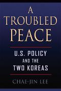 Troubled Peace U.S. Policy And the Two Koreas