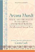 Arcana Mundi Magic And the Occult in the Greek And Roman Worlds  a Collection of Ancient Texts