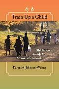 Train Up a Child Old Order Amish & Mennonite Schools