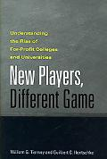 New Players, Different Game Understanding the Rise of For-Profit Colleges and Universities