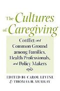 The Cultures of Caregiving: Conflict and Common Ground among Families, Health Professionals,...