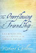 The Overflowing of Friendship: Love Between Men and the Creation of the American Republic