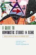A Guide to Humanistic Studies in Aging: What Does It Mean to Grow Old?
