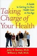 Taking Charge of Your Health : A Guide to Getting the Best Health Care as You Age