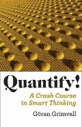 Quantify! : A Crash Course in Smart Thinking