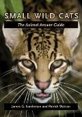 Small Wild Cats : The Animal Answer Guide