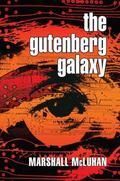 Gutenberg Galaxy The Making of Typographic Man