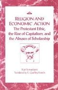 Religion and Economic Action The Protestant Ethic, the Rise of Capitalism, and the Abuses of...