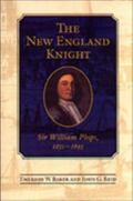 The New England Knight: Sir William Phips, 1651-1695