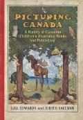 Picturing Canada: A History of Canadian Children's Illustrated Books and Publishing (Studies...