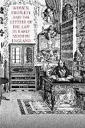Women, Property, and the Letters of the Law in Early Modern England